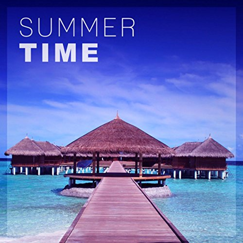 (Summer Time - Chill Tone, Easy Listening, Sunrise, Chill Out Music, Summer Solstice, Tropical House, Holiday Chill Out)