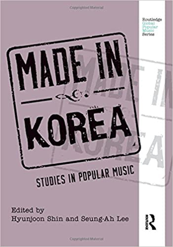 Made In Korea Studies In Popular Music Routledge Global Popular