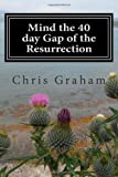 Mind the 40 Day Gap of the Resurrection, Chris Graham, 1492147125