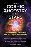 img - for Our Cosmic Ancestry in the Stars: The Panspermia Revolution and the Origins of Humanity book / textbook / text book