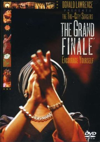 Donald Lawrence and the Tri-City Singers: The Grand Finale - Encourage Yourself