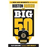 Big 50: Boston Bruins: The Men and Moments that Made the Boston Bruins (The Big 50)