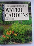 The Complete Book of Water Gardens, Sue Fisher, 0563369914