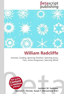 William Radcliffe: Inventor, Carding, Spinning Textiles , Spinning ...