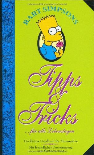Bart Simpson's Tips + Tricks in allen Lebenslagen: Ein kleines Handbuch für Ahnungslose