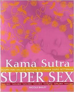 Kama Sutra super sex. Scopri vere delizie erotiche settimana dopo settimana