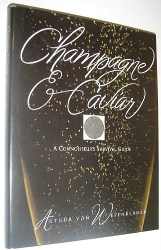 Champagne & Caviar: A Connoisseur's Survival Guide by Arthur Von Wiesenberger
