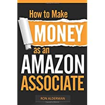 How to Make Money with Amazon Over 100 niches that will make you a ton of money, sell Hot Products that will make you passive income, A beginners or ... as an Amazon associate, Amazon Business 2.0