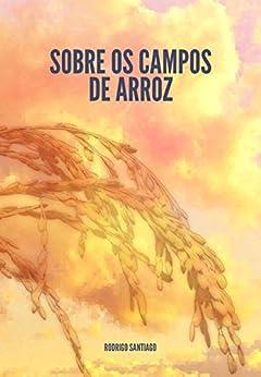 Sobre os Campos de Arroz por [Santiago, Rodrigo]