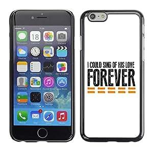 Be Good Phone Accessory // Dura Cáscara cubierta Protectora Caso Carcasa Funda de Protección para Apple Iphone 6 // BIBLE I Could Sing Of His Love Forever