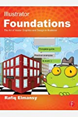 Illustrator Foundations: The Art of Vector Graphics, Design and Illustration in Illustrator Kindle Edition