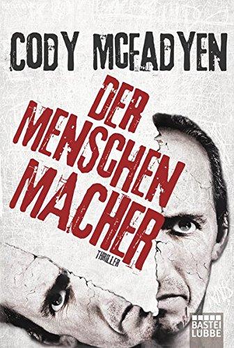Der Menschenmacher: Thriller Taschenbuch – 1. Dezember 2012 Cody McFadyen Axel Merz 3404167759 Belletristik / Kriminalromane