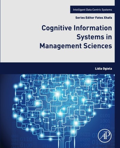 Cognitive Information Systems In Management Sciences (Intelligent Data-Centric Systems: Sensor Collected Intelligence)