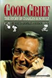 Good Grief the Story of Charles M Schulz
