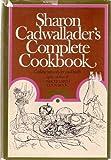 Sharon Cadwallader's Complete Cookbook, Sharon Cadwallader, 0913374717