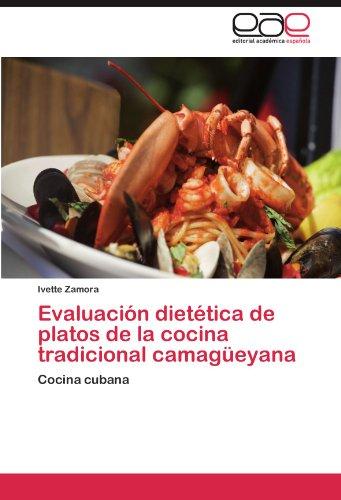 Evaluación dietética de platos de la cocina tradicional camagüeyana: Cocina cubana (Spanish Edition)