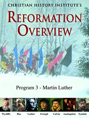 Reformation Overview - Program 3 - Martin Luther