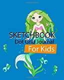 Mermaid : Sketchbook for Girls & Kids : Dot Grid Journal : Notebook Composition: dot grid journal and sketchbook for boys and girls 8x10 inch,99 Pages