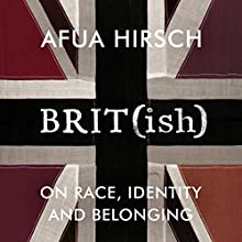 Brit(ish): On Race, Identity and Belonging Audiobook by Afua Hirsch Narrated by Afua Hirsch
