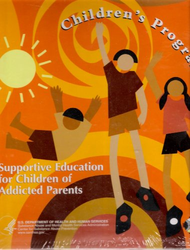 Supportive Education for Children of Addicted Parents Children's Program Kit (U.S. Dept. of Health & Human Services)