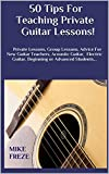 img - for 50 Tips For Teaching Private Guitar Lessons!: Private Lessons, Group Lessons, Advice For New Guitar Teachers, Acoustic Guitar, Electric Guitar, Beginning or Advanced Students... book / textbook / text book
