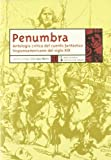 Penumbra/ Gloom: Antologia Critica Del Cuento Fantastico Hispamoamericano Del S. XIX/ a Critical Anthology of Fantasy Short Stories from the 19th Century Latin America (Rescatados) (Spanish Edition)