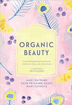 Natural Beauty: Luxuriously Pampering Organic Beauty Treatments to Make, Enjoy and Give (Homemade Series)