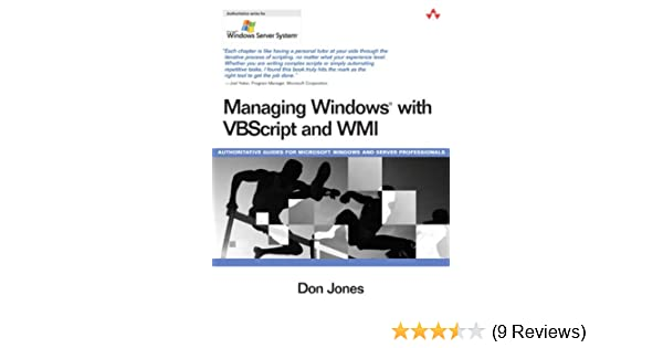 Managing Windows® with VBScript and WMI: Don Jones: 0785342213348