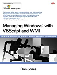 Managing Windows with VBScript and WMI: Authoritative Guides for Microsoft Windows and Server Professionals