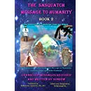 The Sasquatch Message to Humanity: Book 2: Interdimensional Teachings from our Elders