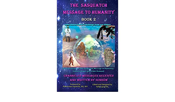 The Sasquatch Message to Humanity, Book 2: Interdimensional ...