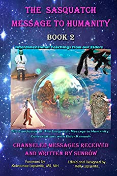 The Sasquatch Message to Humanity: Book 2: Interdimensional Teachings from our Elders by [TrueBrother, SunBow]