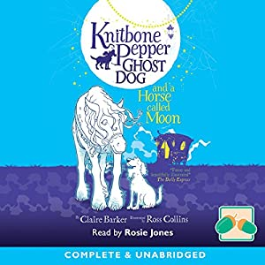 Knitbone Pepper Ghost Dog and a Horse Called Moon Audiobook