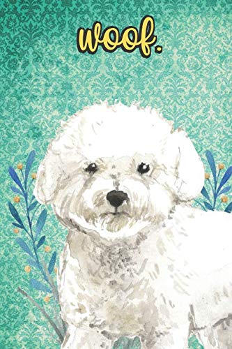 (Woof: Bichon Frise Pet Dog Notebook and Journal. Funny Book For School Home Office Note Taking, Drawing, Sketching, Diary Use, Notes and Daily Planner and Coloring )