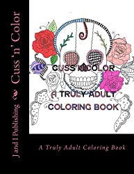 Cuss 'n' Color: A Truly Adult Coloring Book