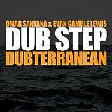 Dub Step: Dubterranean by Omar Santana, Evan Gamble Lewis (2011-04-05)