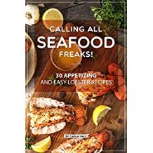 Calling All Seafood Freaks!: 30 Appetizing and Easy Lobster Recipes