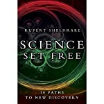 Science Set Free: 10 Paths to New Discovery | Rupert Sheldrake