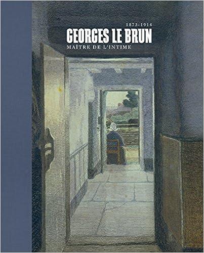 Livres Epub à télécharger gratuitement Georges Le Brun (1872-1914) : Maître de l'intime by Véronique Carpiaux,Denis Laoureux 2359061569 PDF FB2