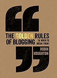 The Golden Rules Of Blogging by Houghton, Robin (2015) Hardcover