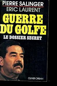 Guerre du Golfe. Le dossier secret par Pierre Salinger