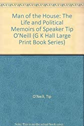 Man of the House: The Life and Political Memoirs of Speaker Tip O'Neill (G K Hall Large Print Book Series)