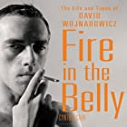 Fire in the Belly: The Life and Times of David Wojnarowicz Audiobook by Cynthia Carr Narrated by Cynthia Barrett