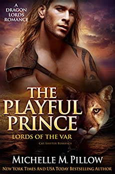 The Playful Prince: Cat-Shifter Romance (A Dragon Lords World Story) (Lords of the Var Book 2) by [Pillow, Michelle M.]
