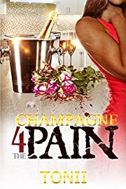 Champagne  For The Pain (Champagne For The Pain Book 1)