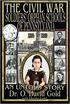 Book The Civil War Soldiers' Orphan Schools of Pennsylvania 1864 -1889