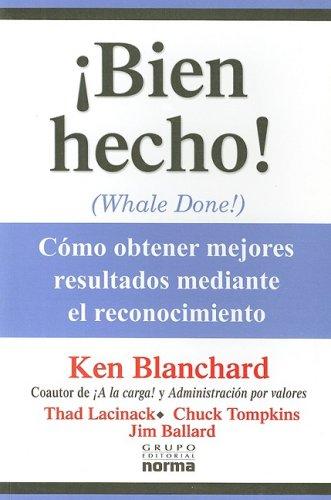 Bien Hecho!: Como Obtener Mejores Resultados Meditante el Reconocimiento = Whale Done! (Spanish Edition)