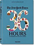 36 hours in usa and canada - The New York Times: 36 Hours 150 Weekends in the USA & Canada (2011-11-27)