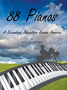 88 Pianos: A Recumbent Adventure Across America by [Northey, William]