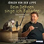 Beim Dehnen singe ich Balladen: Geschichten und Glossen | Jürgen von der Lippe